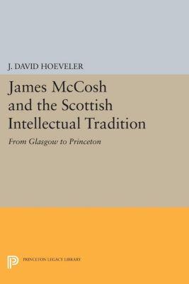James McCosh and the Scottish Intellectual Tradition, J. David Hoeveler
