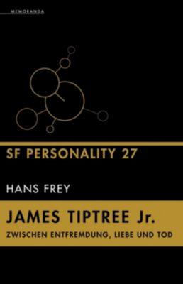 James Tiptree Jr. - Zwischen Entfremdung, Liebe und Tod - Hans Frey |