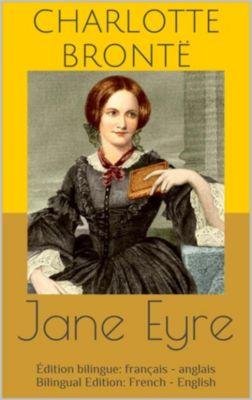 Jane Eyre (Édition bilingue: français - anglais / Bilingual Edition: French - English), Charlotte Brontë
