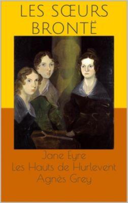 Jane Eyre / Les Hauts de Hurlevent (Wuthering Heights) / Agnès Grey, Anne Brontë, Emily Brontë, Charlotte Brontë, Les Sœurs Brontë