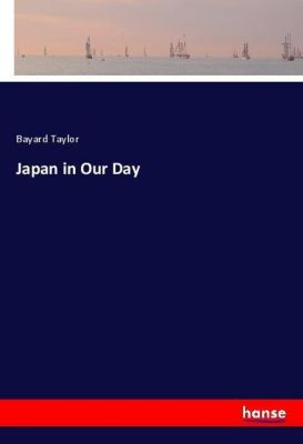 Japan in Our Day, Bayard Taylor