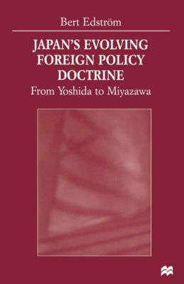 Japan's Evolving Foreign Policy Doctrine, Bert Edström