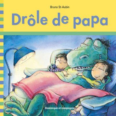 J'apprends à lire avec toi: Drôle de papa, Bruno St-Aubin