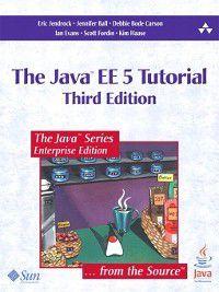 Java: The Java? EE 5 Tutorial, Debbie Carson, Eric Jendrock, Jennifer Ball, Scott Fordin, Ian Evans, Kim Haase
