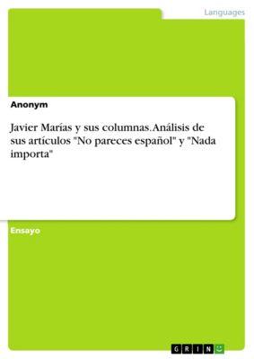 Javier Marías y sus columnas. Análisis de sus artículos No pareces español y Nada importa