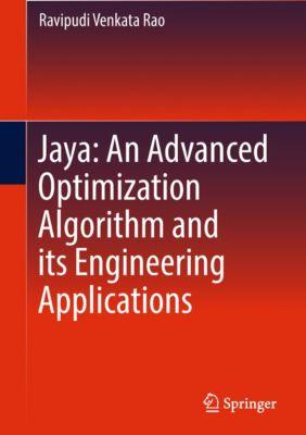 Jaya: An Advanced Optimization Algorithm and its Engineering Applications, Ravipudi Venkata Rao