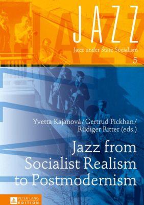 Jazz from Socialist Realism to Postmodernism, Rüdiger Ritter, Yvetta Kajavová, Gertrud Pickhan