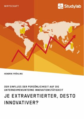 Je extravertierter, desto innovativer? Der Einfluss der Persönlichkeit auf die unternehmensinterne Innovationstätigkeit, Hendrik Fröhling