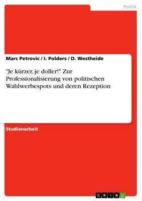 Je kürzer, je doller! Zur Professionalisierung von politischen Wahlwerbespots und deren Rezeption, Marc Petrovic, I. Polders, D. Westheide