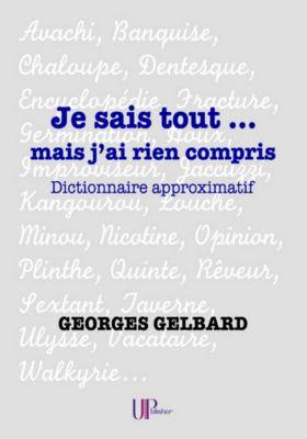 Je sais tout...mais j'ai rien compris, Georges Gelbard