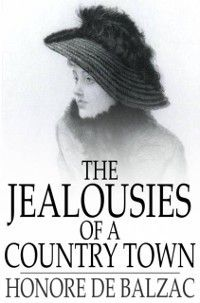 Jealousies of a Country Town, Honore de Balzac