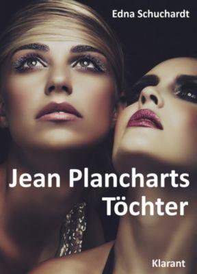 Jean Plancharts Töchter. Roman - Liebe, Lust und Leidenschaft..., Ednor Mier, Edna Schuchardt