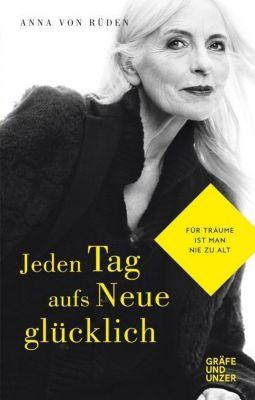 Jeden Tag aufs Neue glücklich - Anna von Rüden |