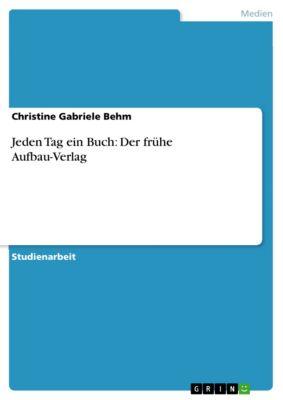 Jeden Tag ein Buch: Der frühe Aufbau-Verlag, Christine Gabriele Behm