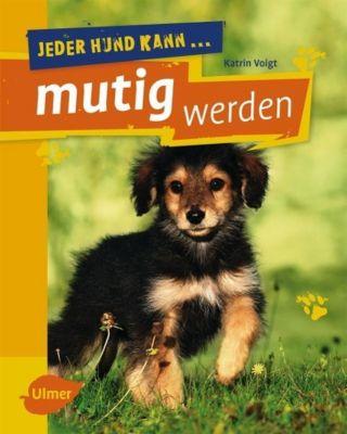 Jeder Hund kann mutig werden - Katrin Voigt |