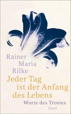 Jeder Tag ist der Anfang des Lebens - Rainer Maria Rilke  