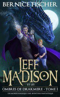 Jeff Madison et les ombres de Drakmere (Tome 1), Bernice Fischer
