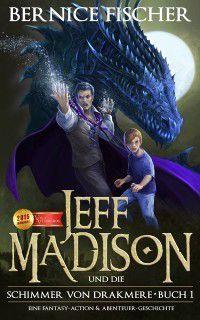 Jeff Madison und die Shimmer von Drakmere (Buch 1), Bernice Fischer