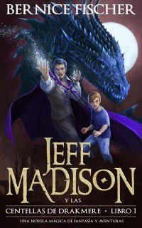 Jeff Madison y las Centellas de Drakmere (Libro n 1), Bernice Fischer