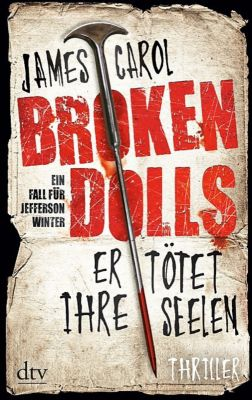 Jefferson Winter Band 1: Broken Dolls - Er tötet ihre Seelen, James Carol