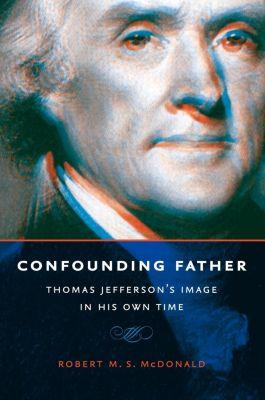 Jeffersonian America: Confounding Father, Robert M. S. McDonald