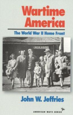 Jeffries, J: Wartime America, John W. Jeffries