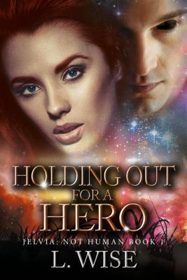 Jelvia: Not Human: Holding Out for a Hero (Jelvia: Not Human, #1), L. Wise