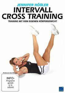 Jennifer Hößler - Intervall Cross Training: Training mit dem eigenen Körpergewicht, Jennifer Hößler