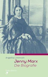 Jenny Marx. Die Biographie - Angelika Limmroth |