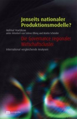 Jenseits nationaler Produktionsmodelle ? - Die Governance regionaler Wirtschaftscluster, Helmut Voelzkow