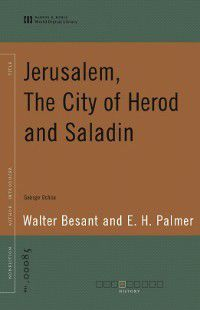 Jerusalem, The City of Herod and Saladin (World Digital Library Edition), Walter Besant, E. H. Palmer