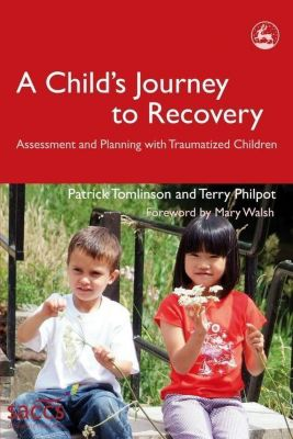 Jessica Kingsley Publishers: A Child's Journey to Recovery, Terry Philpot, Patrick Tomlinson