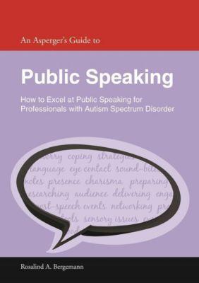 Jessica Kingsley Publishers: An Asperger's Guide to Public Speaking, Rosalind A. Bergemann