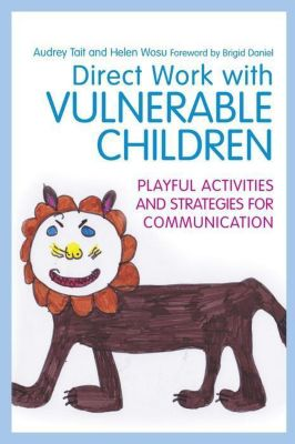 Jessica Kingsley Publishers: Direct Work with Vulnerable Children, Audrey Tait, Helen Wosu