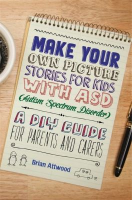 Jessica Kingsley Publishers: Make Your Own Picture Stories for Kids with ASD (Autism Spectrum Disorder), Brian Attwood