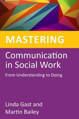 Jessica Kingsley Publishers: Mastering Communication in Social Work, Martin Bailey, Linda Gast