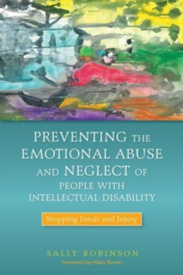 Jessica Kingsley Publishers: Preventing the Emotional Abuse and Neglect of People with Intellectual Disability, Sally Robinson