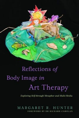 Jessica Kingsley Publishers: Reflections of Body Image in Art Therapy, Margaret R Hunter