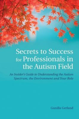 Jessica Kingsley Publishers: Secrets to Success for Professionals in the Autism Field, Gunilla Gerland