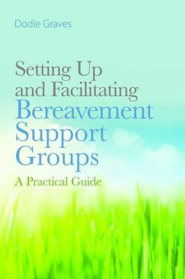 Jessica Kingsley Publishers: Setting Up and Facilitating Bereavement Support Groups, Dodie Graves