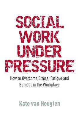 Jessica Kingsley Publishers: Social Work Under Pressure, Kate van Heugten
