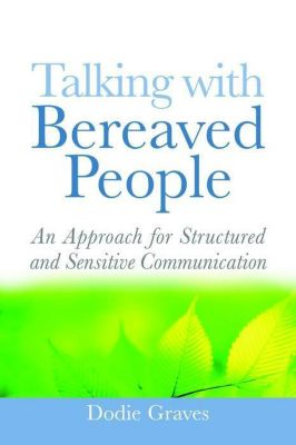Jessica Kingsley Publishers: Talking With Bereaved People, Dodie Graves