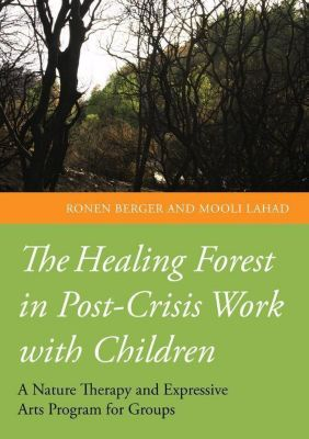 Jessica Kingsley Publishers: The Healing Forest in Post-Crisis Work with Children, Mooli Lahad, Ronen Berger