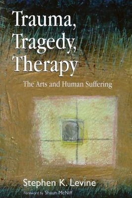 Jessica Kingsley Publishers: Trauma, Tragedy, Therapy, Stephen K. Levine