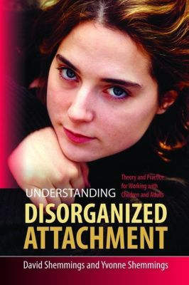 Jessica Kingsley Publishers: Understanding Disorganized Attachment, David Shemmings, Yvonne Shemmings