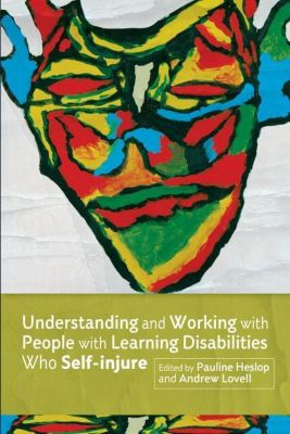 Jessica Kingsley Publishers: Understanding and Working with People with Learning Disabilities who Self-injure