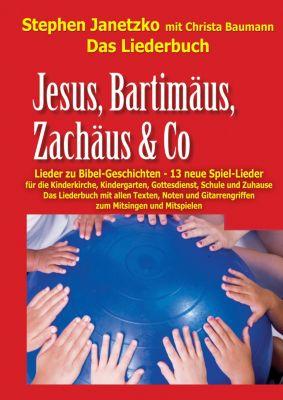 Jesus, Bartimäus, Zachäus & Co - Lieder zu Bibel-Geschichten, Stephen Janetzko