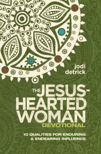 Jesus-Hearted Woman Devotional, Jodi Detrick