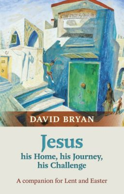 Jesus - His Home, His Journey, His Challenge, David Bryan