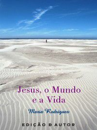 Jesus, o Mundo e a Vida, Maria Rodrigues
